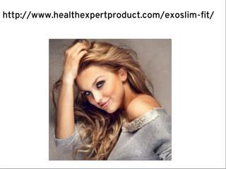 ExoSlim ##***> http://www.healthexpertproduct.com/exoslim-fit/