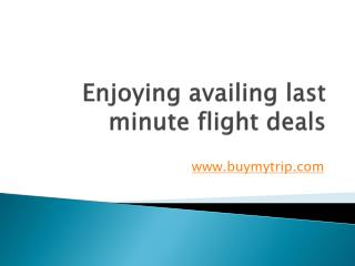 Enjoying availing last minute flight deals