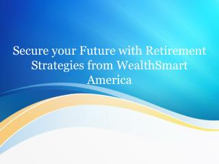 Secure your Future with Retirement Strategies from WealthSmart America