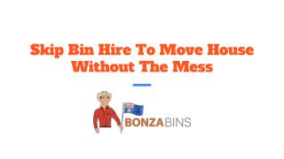 Skip Bin Hire To Move House Without The Mess