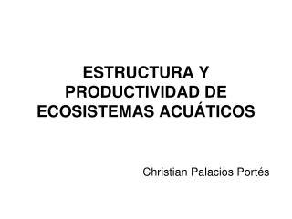 ESTRUCTURA Y PRODUCTIVIDAD DE ECOSISTEMAS ACU TICOS