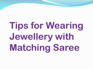 Tips for wearing Jewellery with matching saree