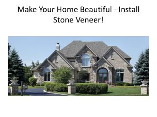Make Your Home Beautiful - Install Stone Veneer
