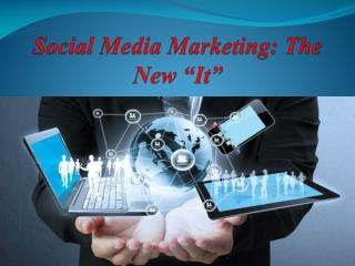 "Social Media Marketing: The New ""It"""