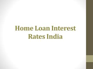 Home Loan Interest Rates India