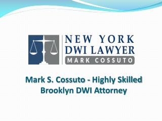 Mark S. Cossuto - Highly Skilled Brooklyn DWI Attorney
