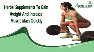 Herbal Supplements To Gain Weight And Increase Muscle Mass Quickly