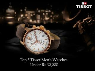 Top 5 Tissot Men's Watches Under Rs.30,000