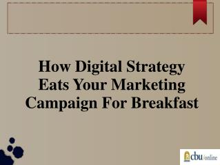How Digital Strategy Eats Your Marketing Campaign For Breakfast
