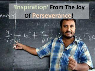 'Inspiration' From The Joy Of Perseverance!