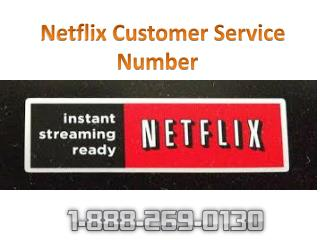 Netflix customer service number 1-888-269-0130