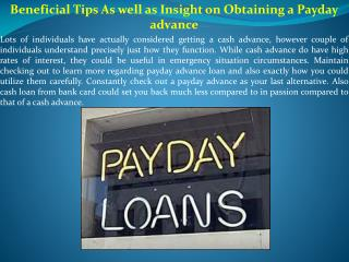 Beneficial Tips As well as Insight on Obtaining a Payday advance
