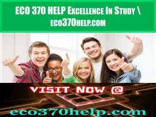 ECO 370 HELP Excellence In Study \ eco370help.com