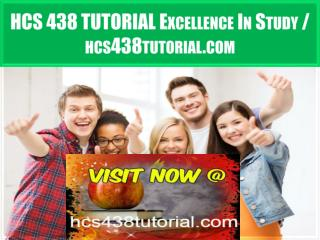 HCS 438 TUTORIAL Excellence In Study / hcs438tutorial.com
