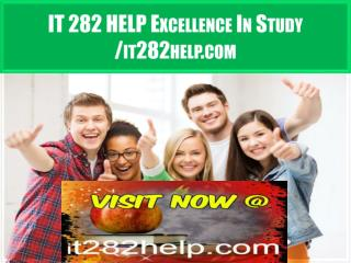 IT 282 HELP Excellence In Study /it282help.com