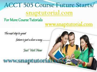 ACCT 505 Course Future Starts / snaptutorial.com