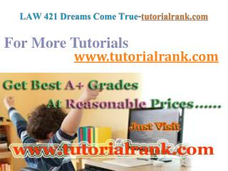 LAW 421 Dreams Come True / tutorialrank.com