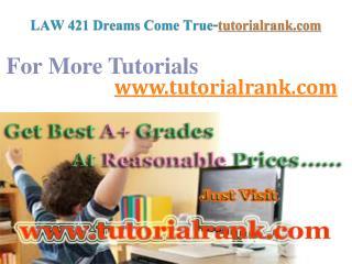 LAW 421 Dreams Come True / tutorialrank.com
