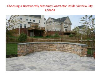 Selecting a Reputable Masonry Contractor within Victoria City Canada