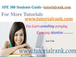 SPE 300  Course Success Begins/tutorialrank.com