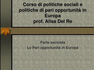 Corso di politiche sociali e politiche di pari opportunit  in Europa prof. Alisa Del Re