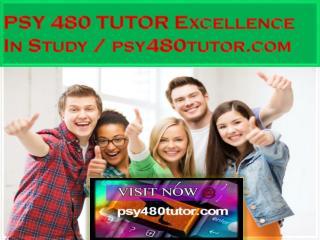 PSY 480 TUTOR Excellence In Study / psy480tutor.com