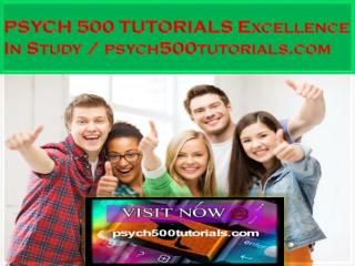 PSYCH 500 TUTORIALS Excellence In Study / psych500tutorials.com