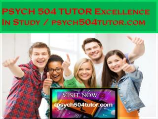 PSYCH 504 TUTOR Excellence In Study / psych504tutor.com