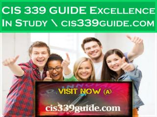 CIS 339 GUIDE Excellence In Study \ cis339guide.com