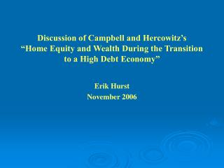 Discussion of Campbell and Hercowitz s  Home Equity and Wealth During the Transition to a High Debt Economy