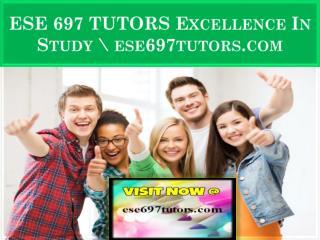ESE 697 TUTORS Excellence In Study \ ese697tutors.com