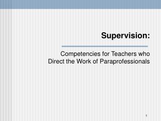 Supervision:  Competencies for Teachers who  Direct the Work of Paraprofessionals