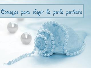 Consejos para elegir la perla perfecta