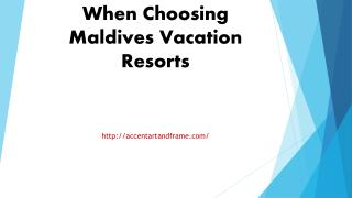 Factors To Consider When Choosing Maldives Vacation Resorts