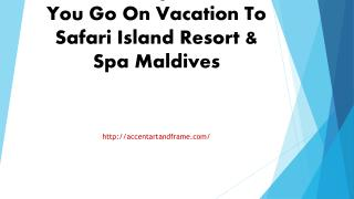 What To Expect When You Go On Vacation To Safari Island Resort & Spa Maldives