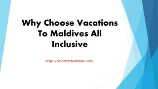 Why Choose Vacations To Maldives All Inclusive
