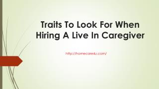 Traits To Look For When Hiring A Live In Caregiver