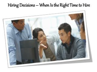 Hiring Decisions � When Is the Right Time to Hire