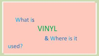 What is Vinyl and where is it used