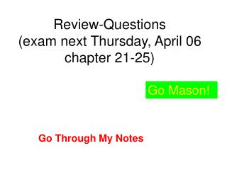 Review-Questions exam next Thursday, April 06 chapter 21-25