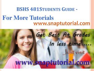 BSHS 481 Learn/snaptutorial.com