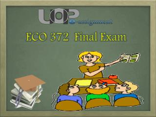 ECO 372 Final Exam - Questions and Answers | UOP E Assignments