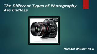 Michael William Paul | Different Types of Photography