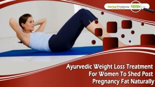Ayurvedic Weight Loss Treatment For Women To Shed Post Pregnancy Fat Naturally