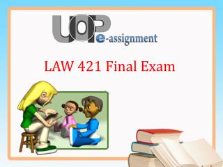 UOP E Assignments : LAW 421 Final Exam | LAW 421 Final Exam Question And Answers