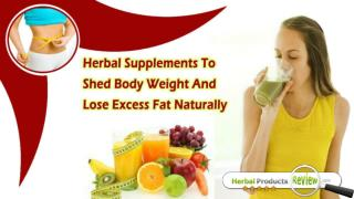 Herbal Supplements To Shed Body Weight And Lose Excess Fat Naturally
