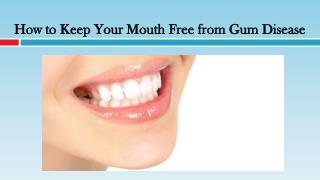 How to Keep Your Mouth Free from Gum Disease