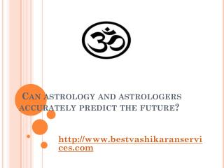 Can astrology and astrologers accurately predict the future? What