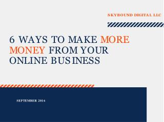 Six Ways To Make More Money From Your Online Business
