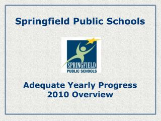 Springfield Public Schools      Adequate Yearly Progress                        2010 Overview